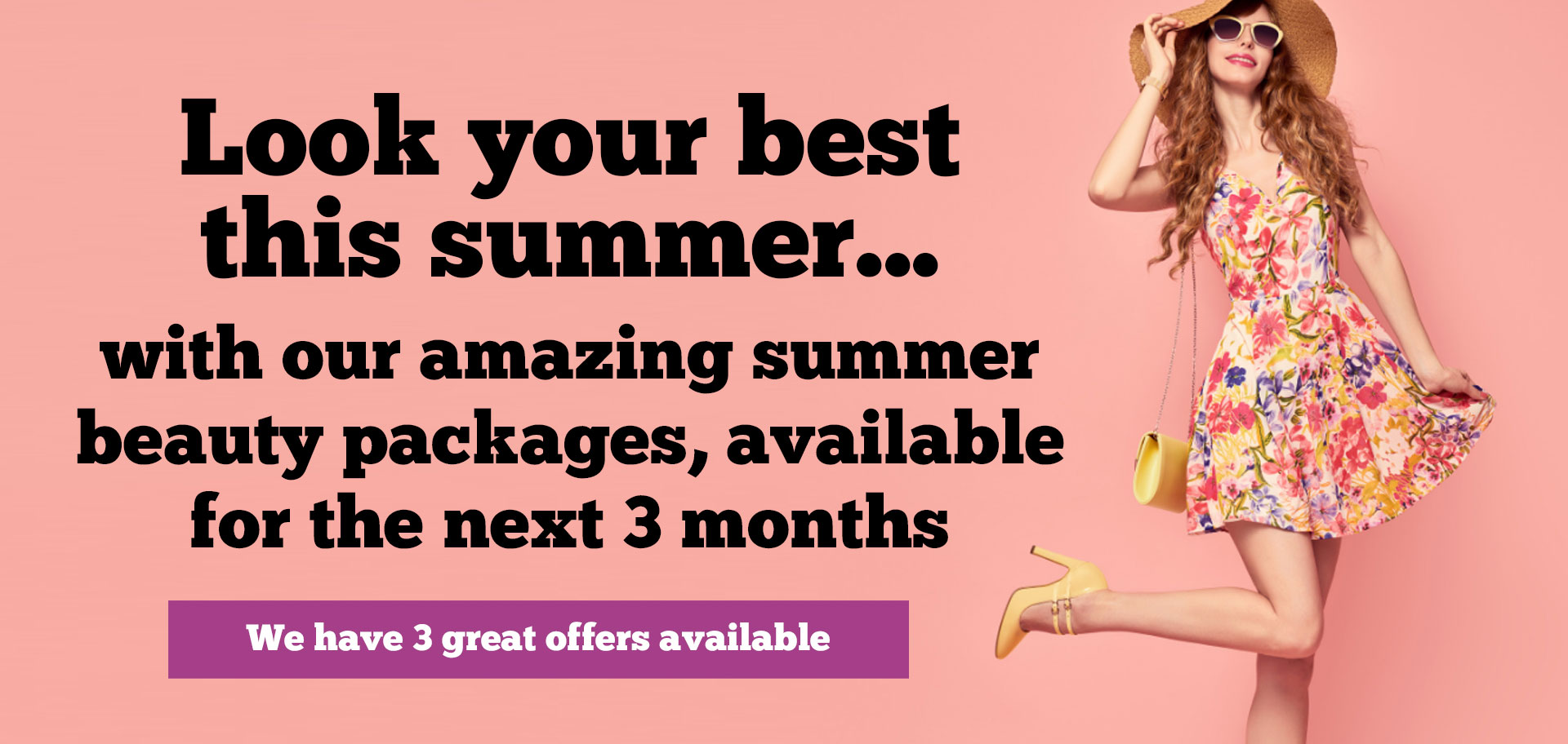 Look your best this summer with our amazing summer beauty packages available for June, July and August